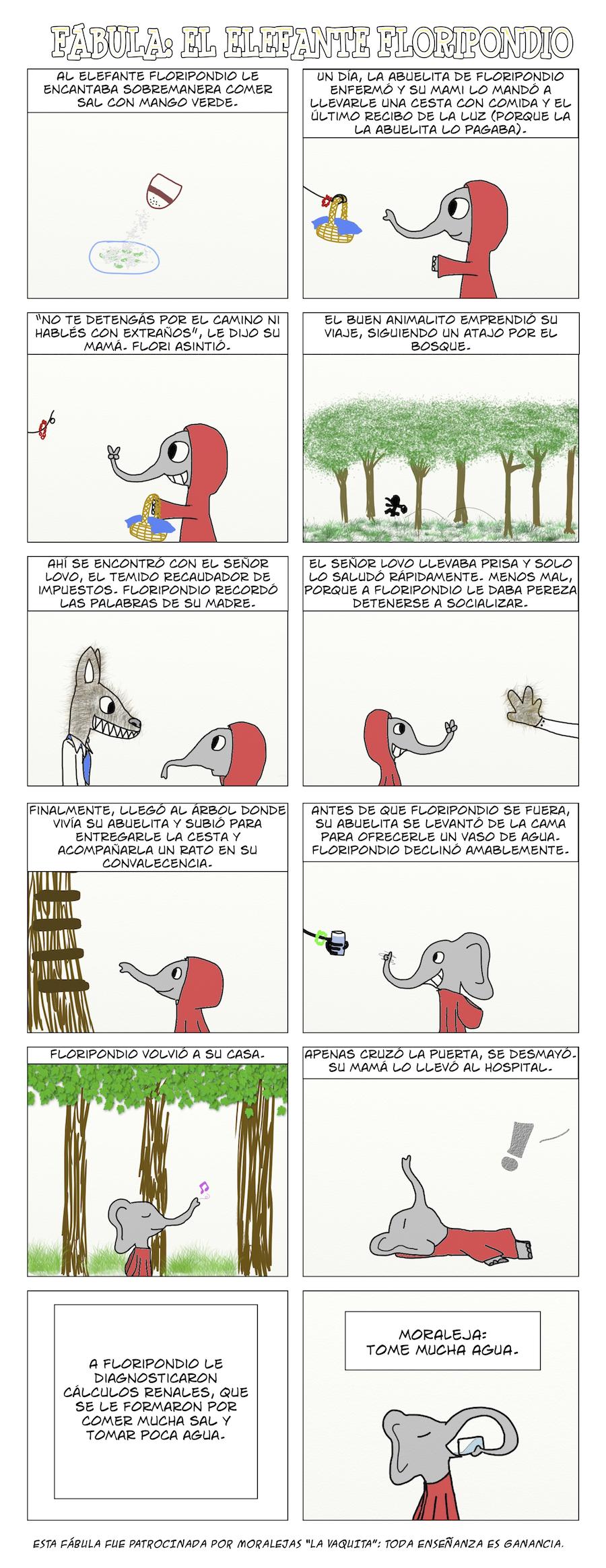"""Fábula El elefante Floripondio. Al elefante Floripondio le encantaba sobremanera comer sal con mango verde. Moraleja: tome mucha agua. Esta fábula fue patrocinada por moralejas """"La Vaquita"""": toda enseñanza es ganancia."""